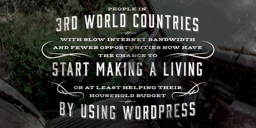 Pull Quote: People in 3rd world countries, with slow Internet bandwidth and fewer opportunities now have the chance to start making a living or at least helping their household budget by using WordPress