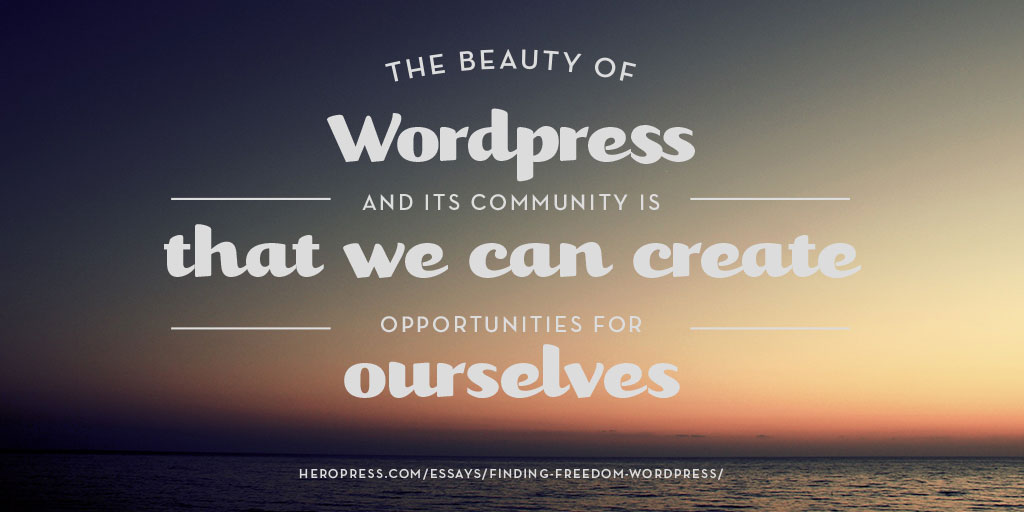 Pull Quote: The beauty of WordPress and its community is that we can create opportunities for ourselves.