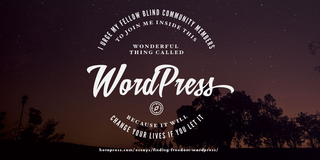Pull quote: I urge my fellow blind community members to join me inside this wonderful thing called WordPress, because it will change your lives if you let it""