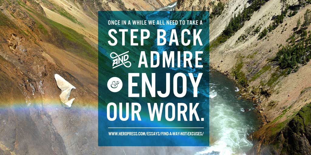 Pull Quote: Once in a while we all need to take a step back and admire and enjoy our work.