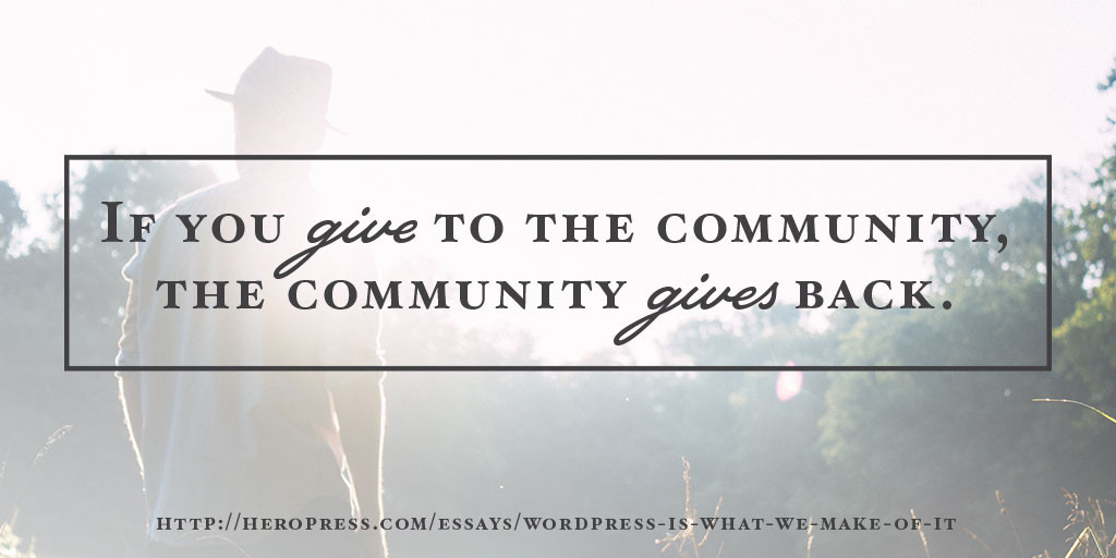 Pull Quote: If you give to the community, the community gives back.