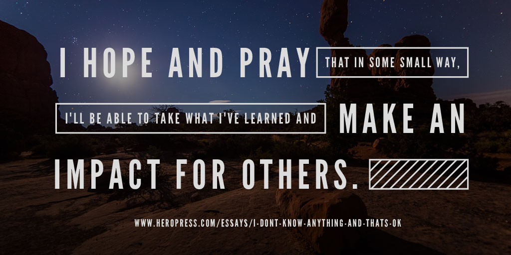 Pull Quote: I hope and pray that in some small way I'll be able to take what I've learned and make an impact for others.