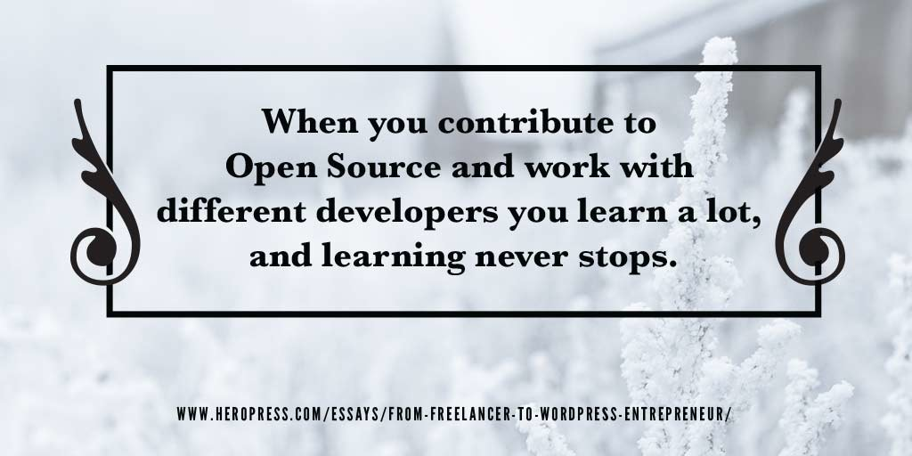 Pull Quote: When you contribute to Open Source, and work with diferen developers, you learn a lot, and the learning never stops.