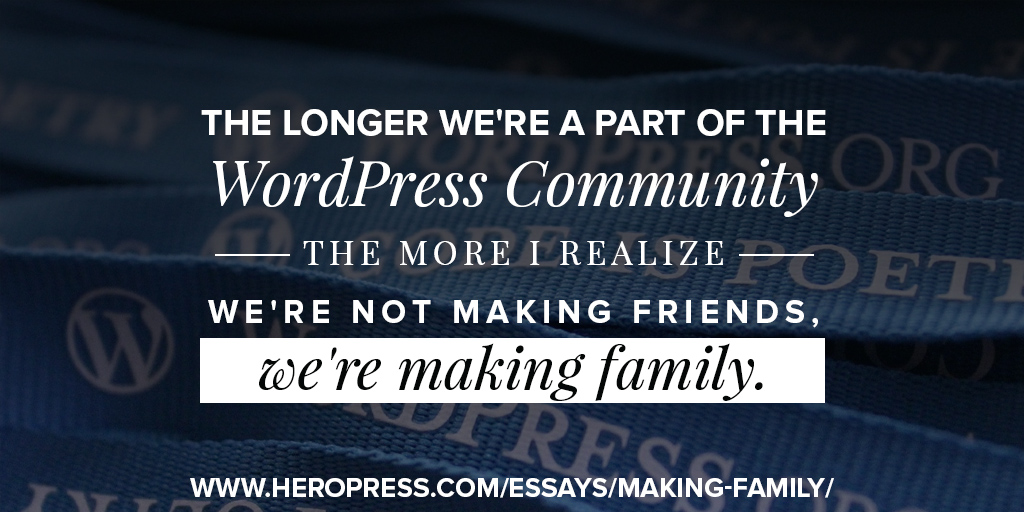 Pullquote: The longer we're a part of the WordPress community the more I realize we're not making friends, we're making family.