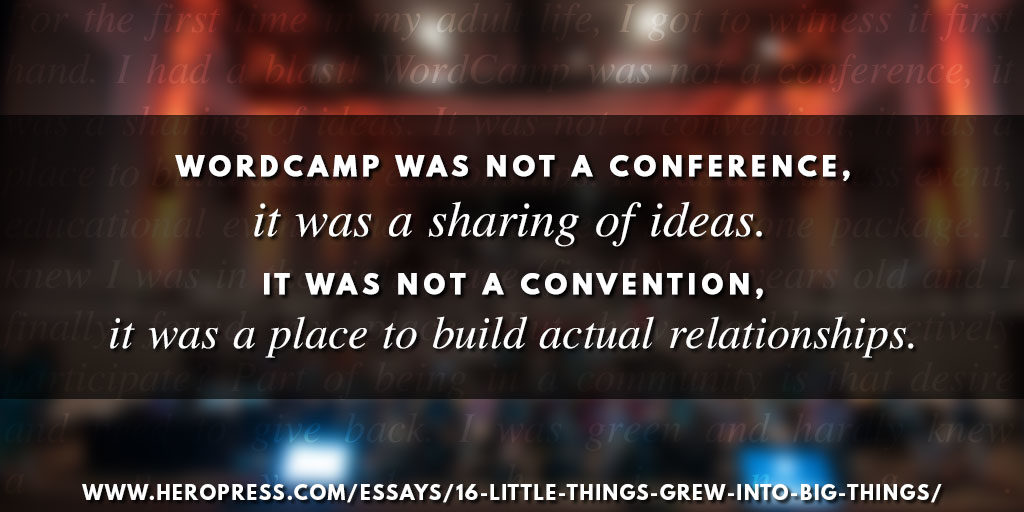 Pill quote:WordCamp was not a conference, it was a sharing of ideas. It was not a convention, it was a place to build actual relationships.