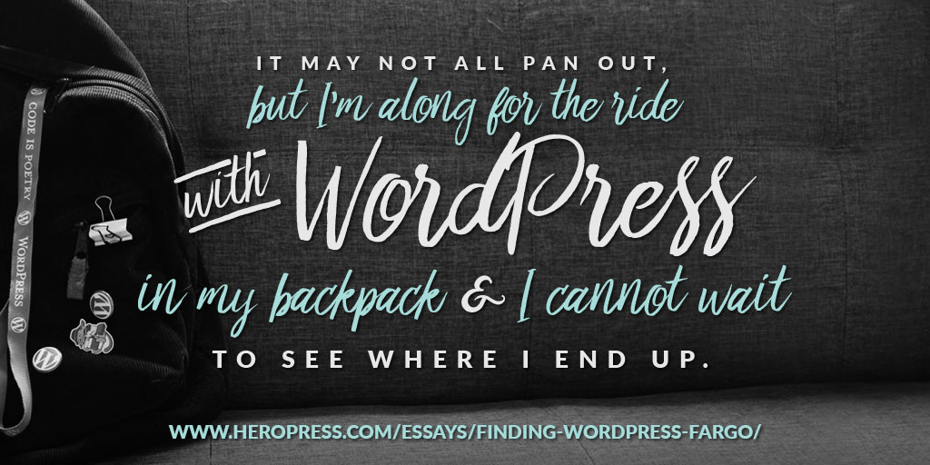Pull Quote: It may not all pan out, but I'm along for the ride with WordPress in my backpack & I cannot wait to see where I end up.