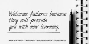 Pull Quote: Welcome failures because they will provide you with new learning.