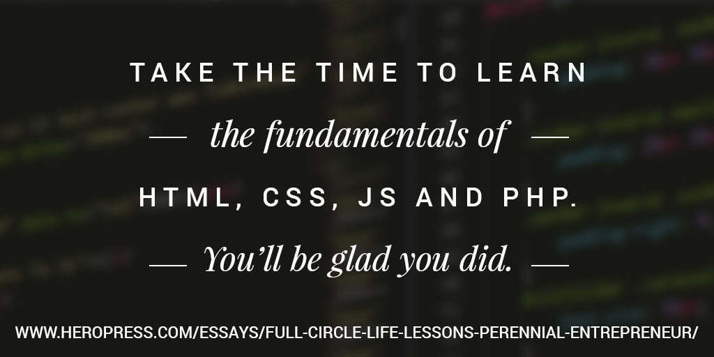 Pull Quote: Take the time to learn the fundamentals of HTML, CSS, JS and PHP. You'll be glad you did.
