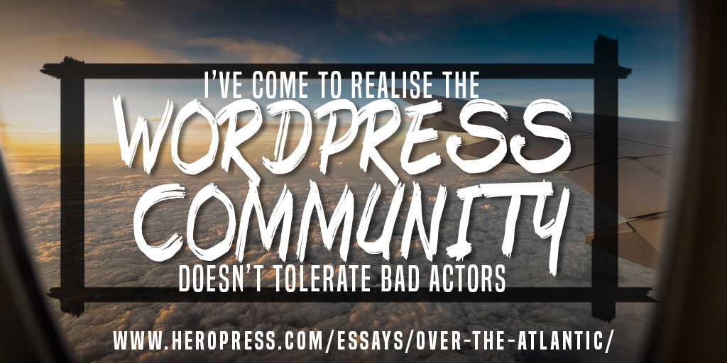 Pull Quote: I've come to realise the WordPress community doesn't tolerate bad actors.