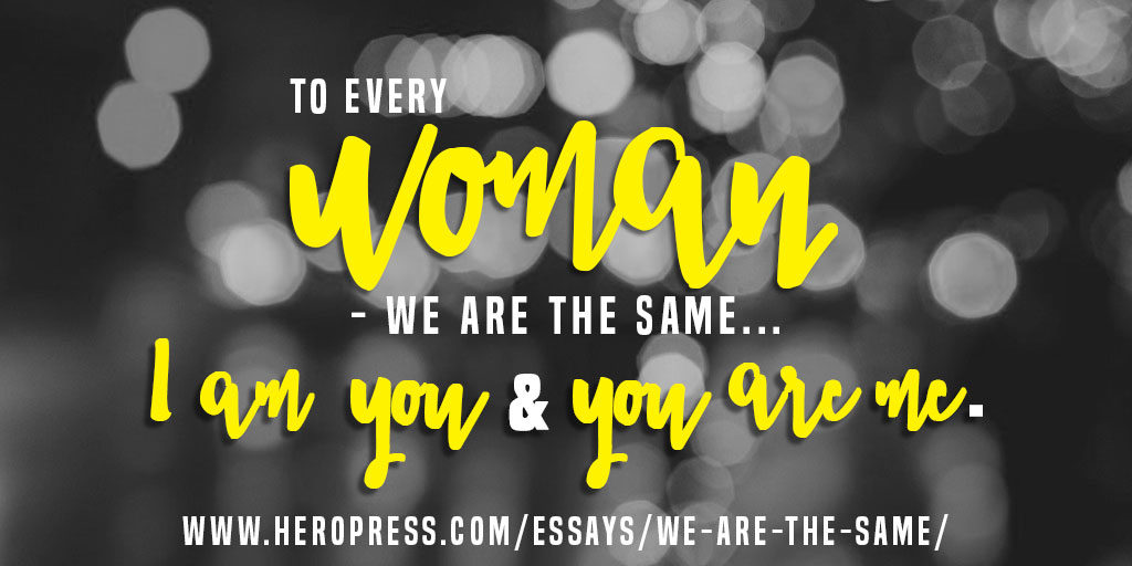 Pull Quote: To every woman... we are the same. I am you and you are me.
