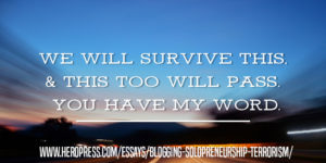 Pull Quote: We will survive this, and this too will pass. You have my word.