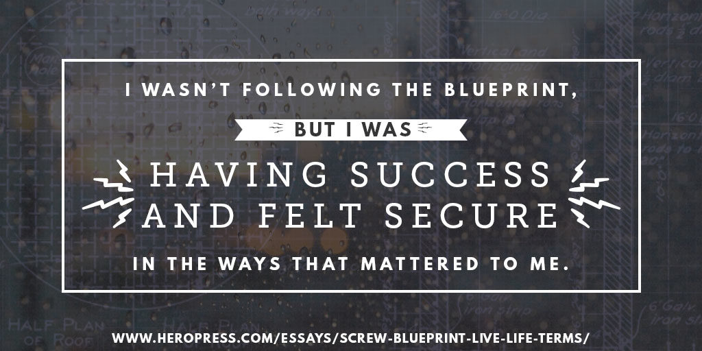 Pull Quote: I wasn't following the blueprint, but I was having success and felt secure in the ways that mattered to me.