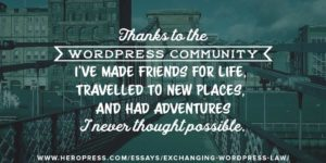 Pull Quote: Thanks to the WordPress Community, I've made friends for life, travelled to new places, and had adventures I never thought possible,