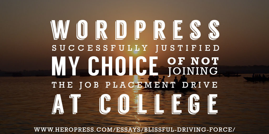 Pull Quote: WordPress successfully justified my choice of not joining the job placement drive at college.