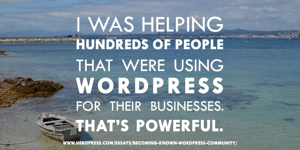 Pull Quote: I was helping hundreds of people that were using WordPress for their business. That's powerful.