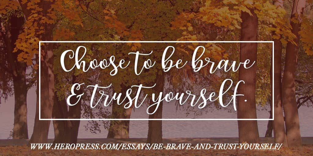 Be Brave and Trust Yourself