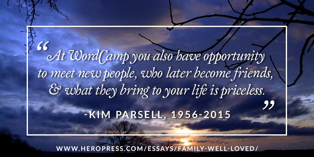 Pull Quote: At WordCamp you also have opportunity to meet new people, who later become friends, & what they bring to your life is priceless. Kim Parsell, 1956-2015
