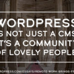 Pull Quote: WordPress is not just a CMS, it's a Community of lovely people!