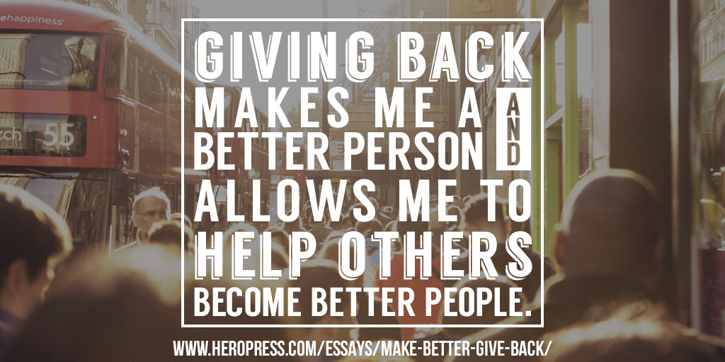 Pull Quote: Giving back makes me a better person and allows me to help others become better people.