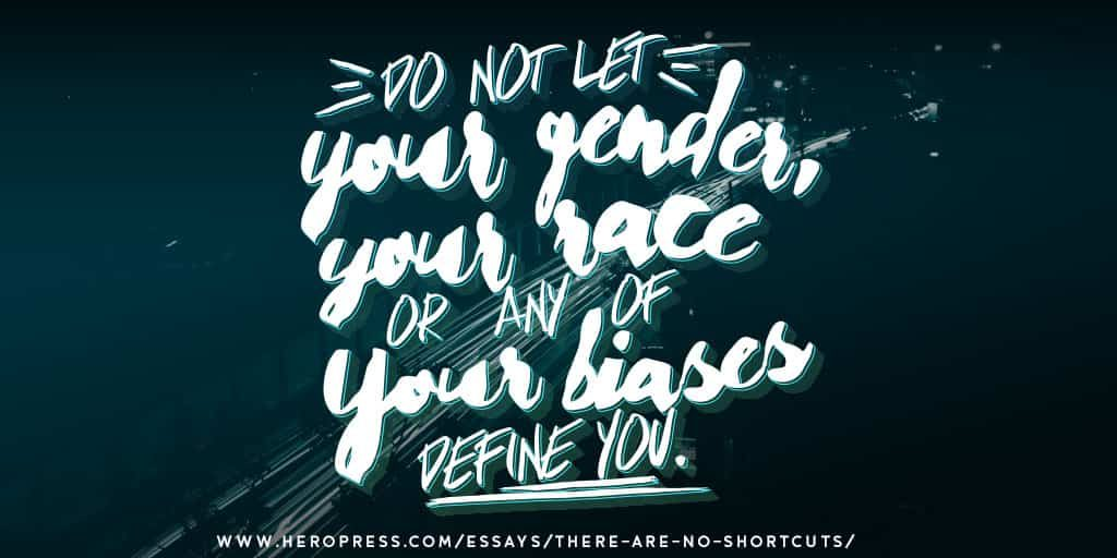 Pull Quote: Do not let your gender, your race, or any of your biases define you.