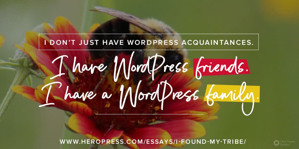 Pull Quote: I don't just have WordPress acquaintences. I have WordPress friend. I have WordPress family.