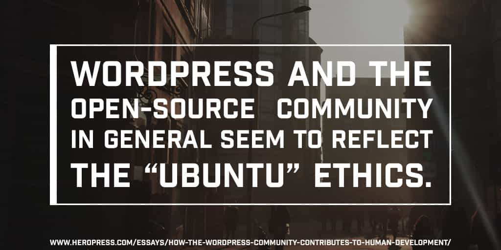 "Pull Quote: WordPress and the open-source community in general seem to reflect the ""ubuntu"" ethics."