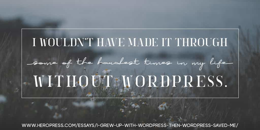 Pull Quote: I wouldn't have made it through some of the hardest times in my life without WordPress.
