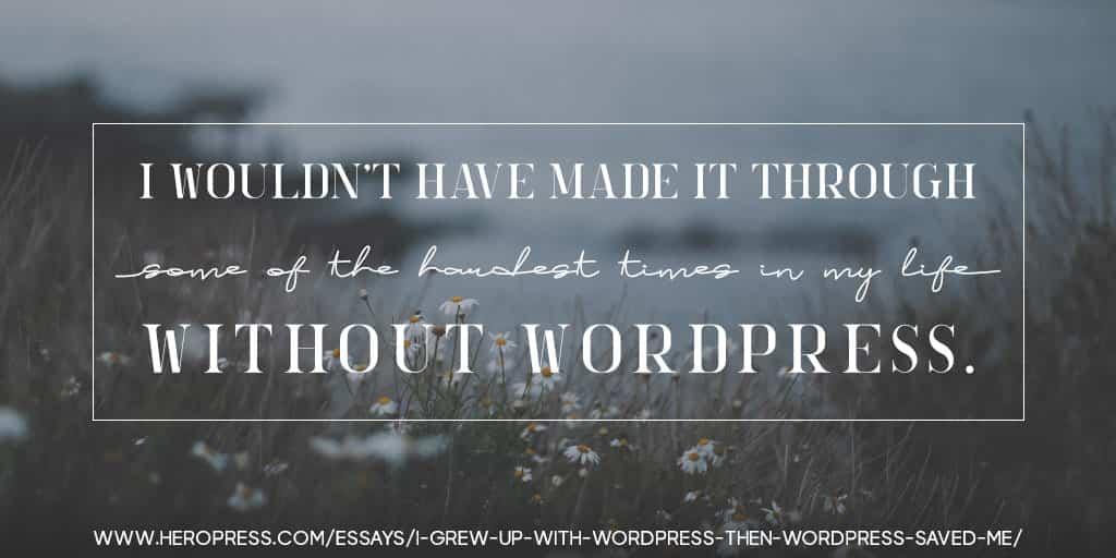 I Grew Up With WordPress, Then WordPress Saved Me