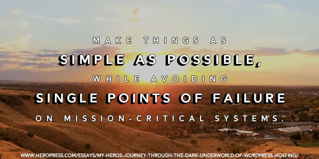 Pull Quote: Make things as simple as possible, while avoiding single points of failure on mission-critical systems.