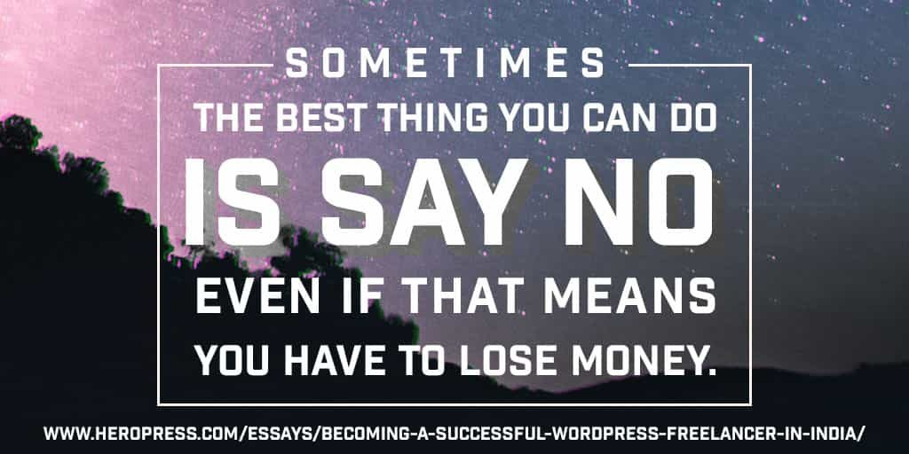 Pull Quote: Sometimes the best thing you can do is say no, even if it means that you have to lose money.