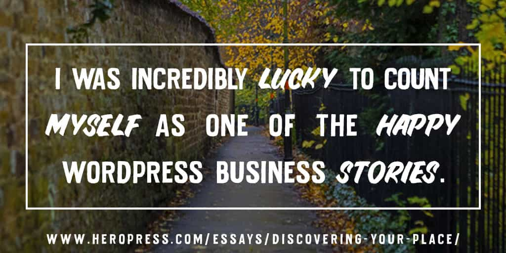 Pull Quote: I was incredibly lucky to count myself as one of the happy WordPress business stories.