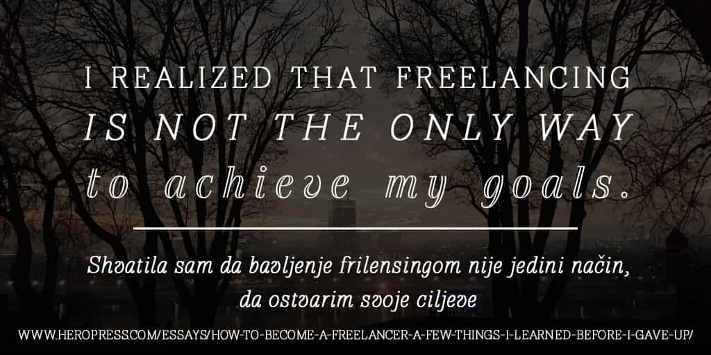 Pull Quote: I realized that freelancing is not the only way to achieve my goals.