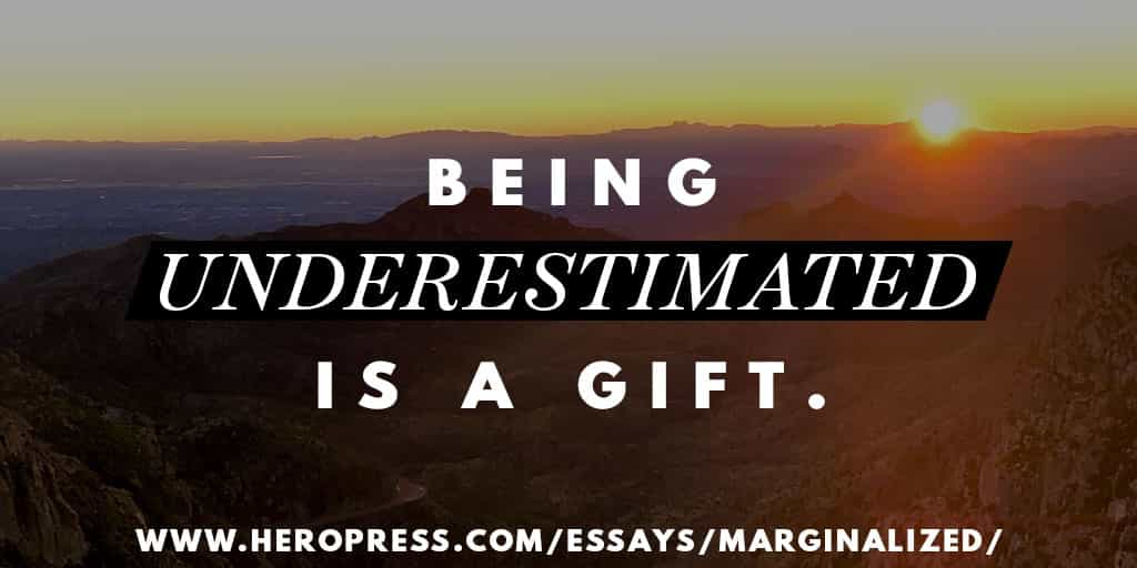Pull quote: Being underestimated is a gift.