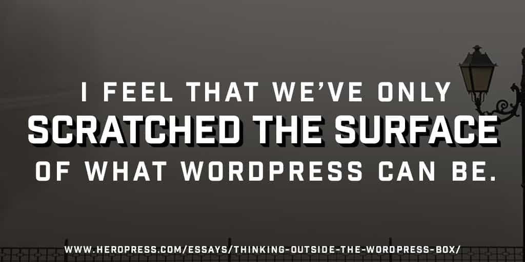 Pull Quote: I feel that we've only scratched the surface of what WordPress can be.