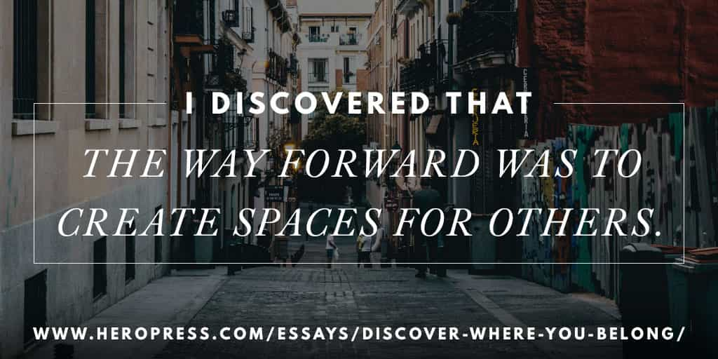 Pull Quote: I discovered that the way forward was to create spaces for others.