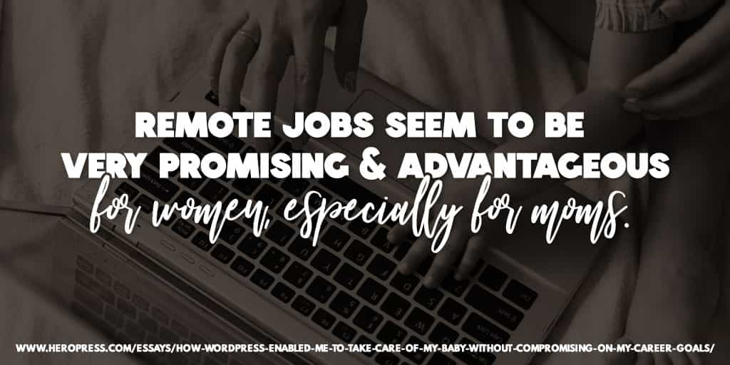 Pull Quote: Remote jobs seem to be very promising & advantageous for women, especially for moms.