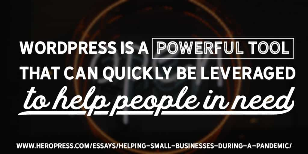 WordPress is a powerful tool that can quickly be levereged to help people in need.