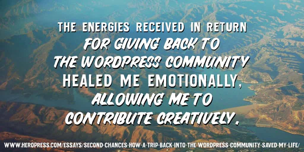 Pull Quote: The energies received in return for giving back to the WordPress community healed me emotionally, allowing me to contribute creatively.