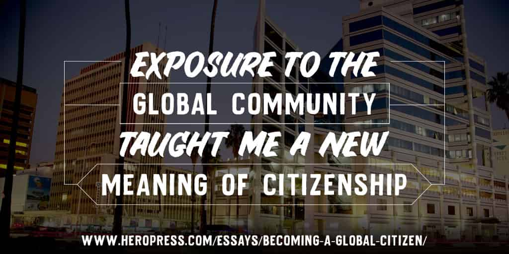 Pull Quote: Exposure to the global community taught me a new meaning of citizenship.