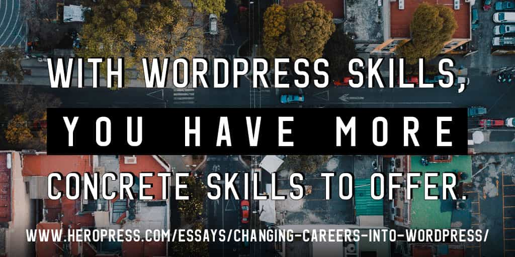 Pull Quote: With WordPress skills, you have more concrete skills to offer.